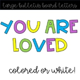 You Are Loved - Large bulletin board letters