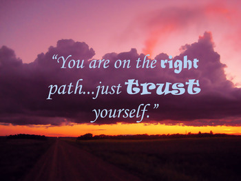 You Are on The Right Path...Just Trust Yourself   -Poster with quote