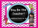 You Be the Teacher - Addition Facts to 18