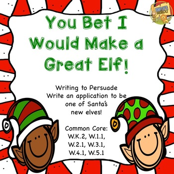 Christmas - You Bet I Would Make a Good Elf!  Writing to Persuade!  Holiday Fun!