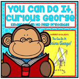 Distance Learning You Can Do It Curious George Kindergarten NO PREP Printables