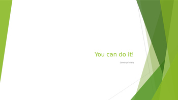 You Can do it! Lower Primary Powerpoint