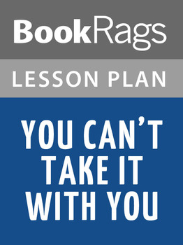 You Can't Take It with You Lesson Plans