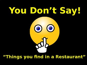 You Don't Say!  Things you Might Find in a Restaurant