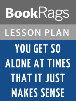 You Get So Alone at Times That It Just Makes Sense Lesson Plans
