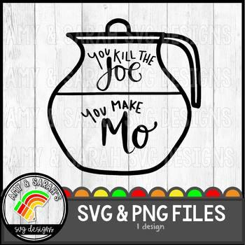 You Kill The Joe You Make Mo SVG Design