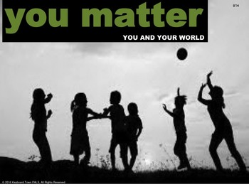 You Matter-You and Your World. Each person is unique and can effect the world.
