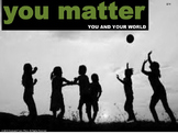 You Matter-You and Your World. Each person is unique and c