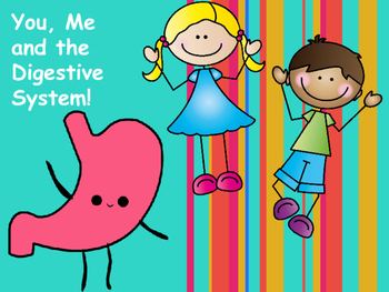 You, Me, and the Digestive System!
