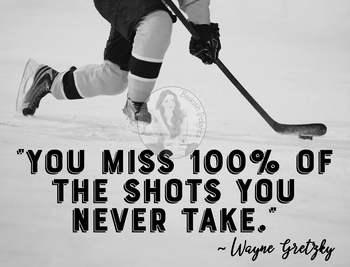 You Miss 100% of the Shots You Never Take - Hockey Sports Motivational Poster
