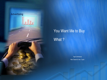 You Want Me to Buy What? Advertising As Persuasion