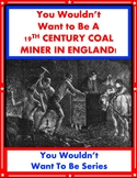 You Wouldn't Want Be a 19th Century Coal Miner in England! Informational Text