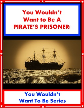 You Wouldn't Want Be a Pirate's Prisoner! Reading Informational Text