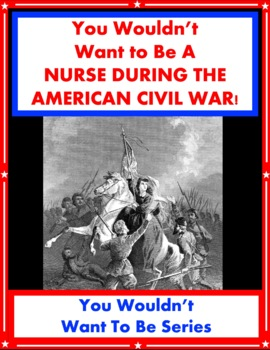 You Wouldn't Want to A Nurse During the American Civil War