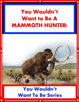 You Wouldn't Want to Be a Mammoth Hunter! Reading Informational Text