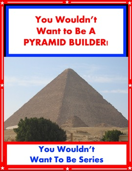 You Wouldn't Want to Be a Pyramid Builder! Reading Informational Text