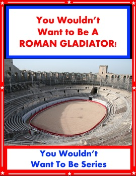 You Wouldn't Want to Be a Roman Gladiator! Reading Informational Text