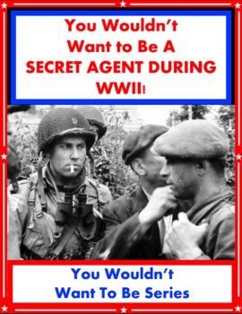 You Wouldn't Want to Be a Secret Agent During WWII! Reading Informational Text