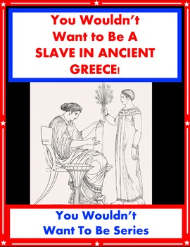 You Wouldn't Want to Be a Slave in Ancient Greece! Reading Informational Text