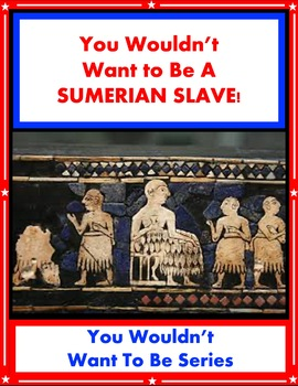 You Wouldn't Want to Be a Sumerian Slave! Reading Informational Text