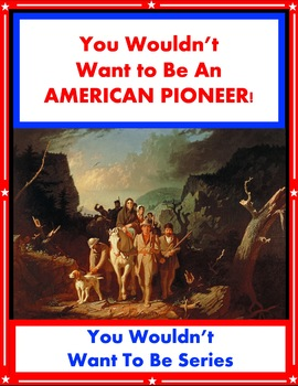 You Wouldn't Want to Be an American Pioneer! Reading Informational Text