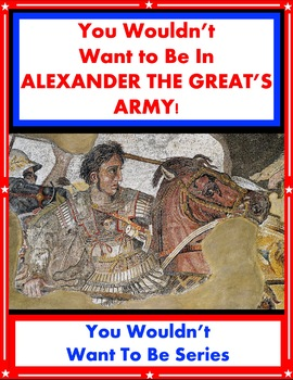 You Wouldn't Want to Be in Alexander the Great's Army! Reading InformationalText