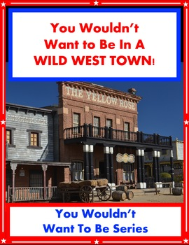 You Wouldn't Want to Live in a Wild West Town! Reading Informational Text