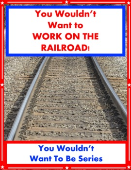 You Wouldn't Want to Work on the Railroad! Reading Informational Text