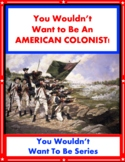You Wouldn't Want to Be An American Colonist! Reading Informational Text