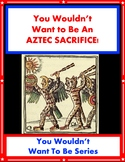 You Wouldn't Want to Be An Aztec Sacrifice! Reading for In