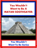 You Wouldn't Want to Be a Mayan Soothsayer! Maya Reading Informational Text