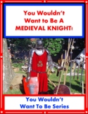 You Wouldn't Want to Be a Medieval Knight! Reading Informational Text