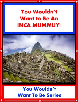 You Wouldn't Want to Be an Inca Mummy! Reading For Informational Text
