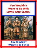 You Wouldn't Want to Explore with Lewis and Clark! Reading Informational Text