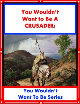 You Wouldn't Want to a Crusader!  Crusades Reading for Informational Text