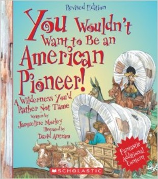 You Wouldn't Want to be an American Pioneer book unit