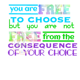You are free to choose but you are not free from the conse
