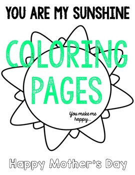 You are my sunshine coloring pages - Mother's and Father's Day, or any occasion!