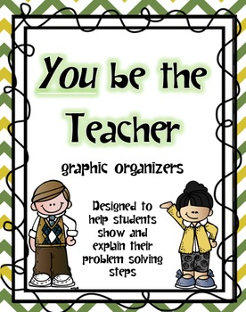You be the Teacher (Problem Solving Graphic Organizers)