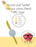 """You're Just """"write"""" for our class!- Pencil Gift Tags"""