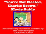 You're Not Elected Charlie Brown Movie Guide-Common Core Aligned!