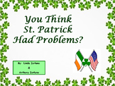 You Think St. Patrick Had Problems (Word Problems / PreAlgebra)