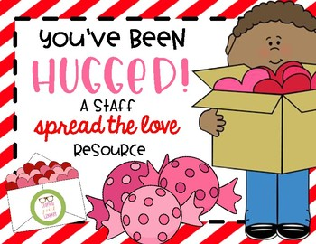 You've Been Hugged- A Valentine's Day Staff Spread the Love Resource