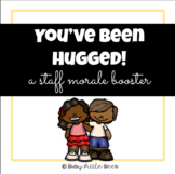 You've Been Hugged - Staff Morale Booster
