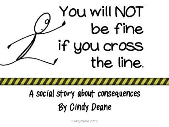 You will not be fine if you cross the line. A social story