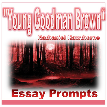 Young Goodman Brown Hawthorne SIX Essay Prompts