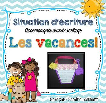 FRENCH Summer Writing Craftivity / Youpi, les vacances! Situation d'écriture