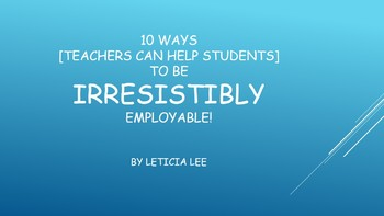10 Ways [Teachers Can Help Students] to Be Irresistibly Employable!