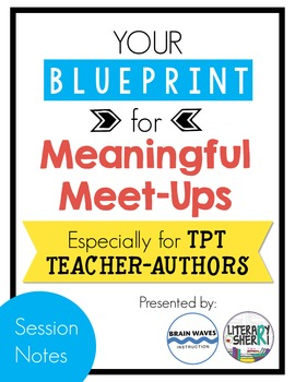 Your Blueprint for a Meaningful Meet-Up: Session Handout for TpT 2016 Conference