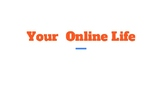 Your Online Life